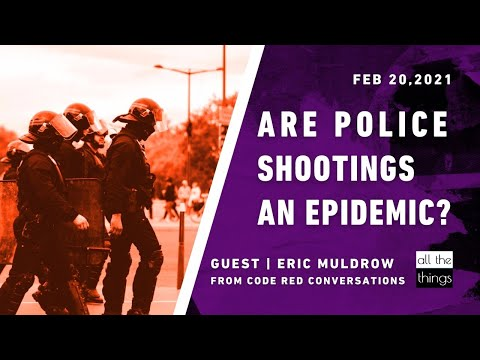 ATT#84 Are Police Shootings an Epidemic?      2/20/2021