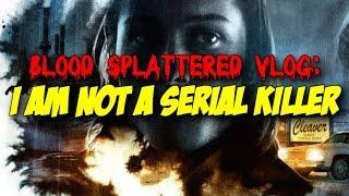 Nonton I Am Not A Serial Killer  2016    Blood Splattered Vlog  Horror Movie Review  Film Subtitle Indonesia Streaming Movie Download