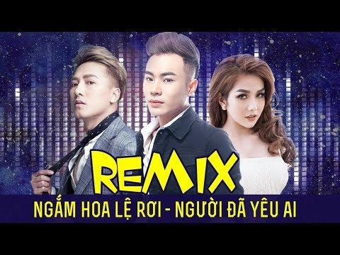 Remix Ngắm Hoa Lệ Rơi – Người Đã Yêu Ai   Lương Gia Hùng Ft Châu Khải Phong – Nhạc Trẻ Remix 2018 - Thời lượng: 1:06:37.
