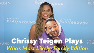 Chrissy Teigen Plays Who's Most Likely to: Family Edition by POPSUGAR Girls' Guide
