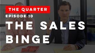 The Quarter Episode 10: The Sales Binge