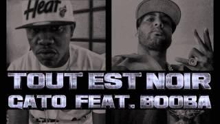 GATO - TOUT EST NOIR feat. BOOBA Explicit 2013