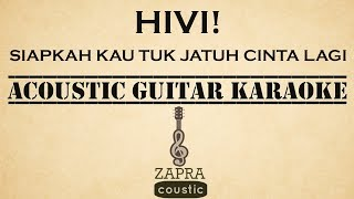 Video HIVI! - Siapkah Kau Tuk Jatuh Cinta Lagi (Acoustic Guitar Karaoke) MP3, 3GP, MP4, WEBM, AVI, FLV Maret 2018
