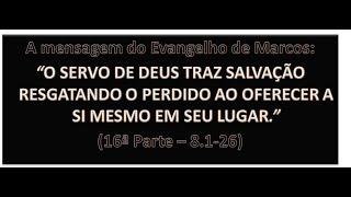 O EVANGELHO DE MARCOS (16ª PARTE) - Mc 8.1-26