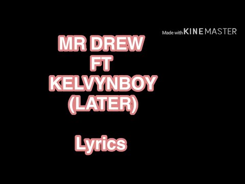 "Mr Drew ft Kelvynboy -Later ""lyrics"""