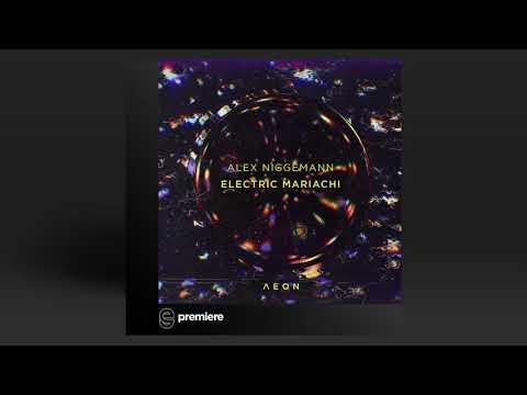 Premiere: Alex Niggemann - Electric Mariachi (Original Mix) - AEON