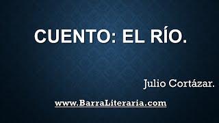 Cuento: El río - Julio Cortázar