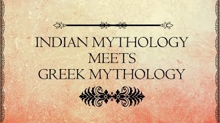 Indian and Greek Mythological parallels | EPIFIED