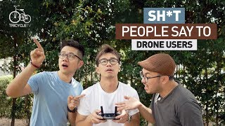 Have you ever found yourself saying these things to a friend who has a drone? Check out what happen to Eric when encounter ...