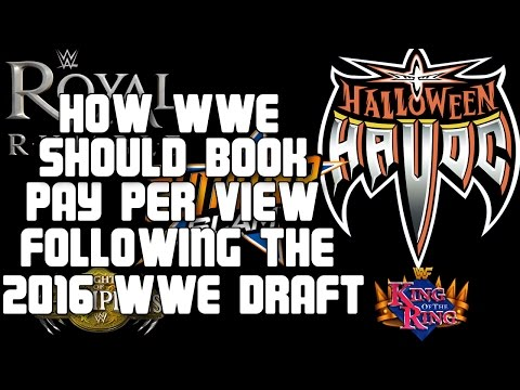 HOW THE WWE SHOULD SCHEDULE PPV FOLLOWING THE 2016 WWE DRAFT & BRAND EXTENSIONS FOR RAW & SMACKDOWN