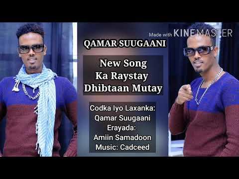 Qamar Suugaani | Ka Raystay Dhibtaan Mutay | Hees Cusub 2020