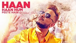 """Millind Gaba"" Haan Haan Hum Peete Hain Official Video Song Presenting the Latest Hindi Song 2017 Haan Haan Hum Peete ..."