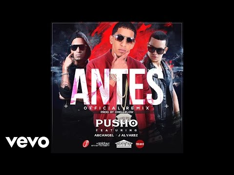 Letra Antes (Remix) Pusho Ft Arcangel y J Alvarez
