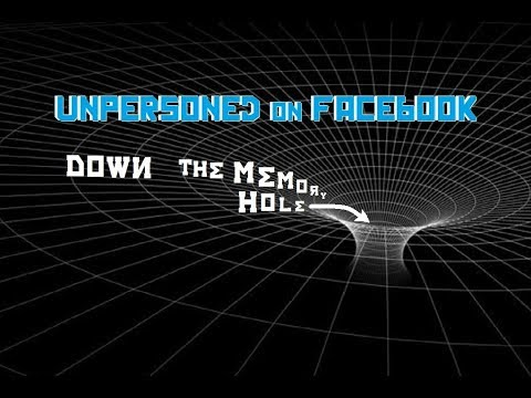 Unpersoned on Facebook - Down the Memory Hole