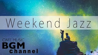 Weekend Jazz Mix - Slow Jazz - Relaxing Night Jazz Music - Have a nice weekend.