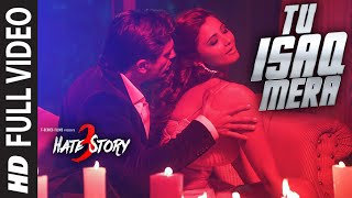 Tu Isaq Mera FULL VIDEO Song | Hate Story 2015 | Daisy Shah, Karan Singh Grover | Neha Kakkar