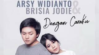 "Video Brisia Jodie feat Arsy Widianto ""Dengan Caraku"" MP3, 3GP, MP4, WEBM, AVI, FLV Juni 2018"