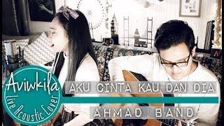 Video Ahmad Band - Aku Cinta Kau Dan Dia (Aviwkila Cover) MP3, 3GP, MP4, WEBM, AVI, FLV April 2018