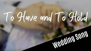 Video WEDDING SONG: To Have And To Hold (with lyrics) MP3, 3GP, MP4, WEBM, AVI, FLV Juli 2018