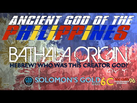 Bathala Origin. Hebrew? Who Was This Ancient Creator God? Solomon's Gold Series - Part 6c