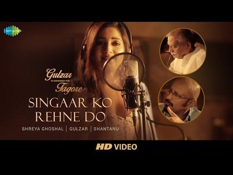 Download Singaar Ko Rehne Do   Gulzar In Conversation With Tagore   Gulzar, Shaan, Shreya, Shantanu HD Mp4 3GP Video and MP3