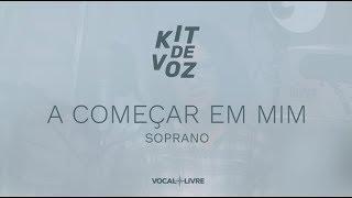 Kit de Voz - A Começar em Mim - Soprano