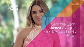 Programa Sempre Bem - Amor é o que nos faz saudáveis - 9/6/2019