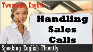 Handling Sales Calls, Speaking English Fluently