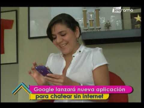 Google lanzará nueva aplicación para chatear sin internet