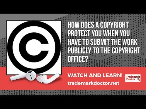 How Does a Copyright Protect You When You Have to Submit the Work Publicly to the Copyright Office?