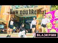 BLACKPINK - HOW YOU LIKE THAT By A+ CREW