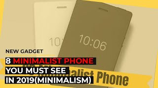 8 Minimalist Phone you Must see in 2019(minimalism)