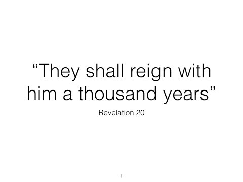 'They Shall reign a thousand years' Revelation Chapter 20