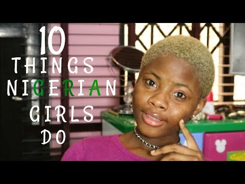 10 THINGS TYPICAL NIGERIAN GIRLS DO