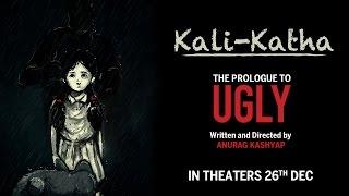 Kali-Katha | The Prologue to UGLY | Anurag Kashyap