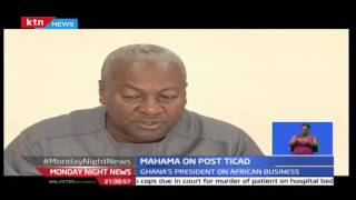 Ghanian President John Mahama Explains Why Africans Reaped The Benefits Of Global Businesses