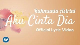 RAHMANIA ASTRINI - AKU CINTA DIA (Official Lyric Video) 2018
