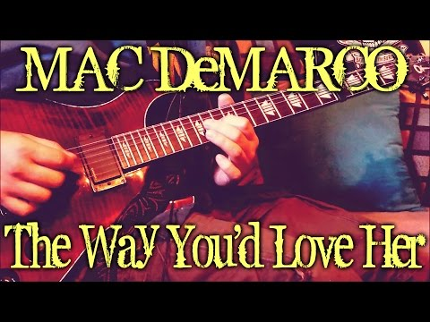 Mac DeMarco - The Way You'd Love Her (guitar Cover + TAB)