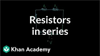 Resistors in series | Circuits | Physics | Khan Academy