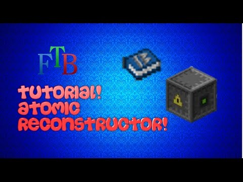 FTB tutorials: Atomic Reconstructor