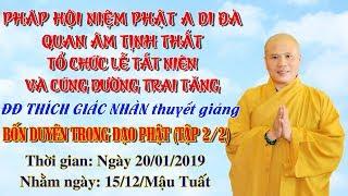 ĐĐ Thích Giác Nhàn giảng Bốn Duyên Trong Đạo Phật tập 2 Ngày 20/01/2019