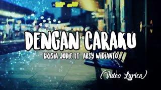 Video Brisia Jodie ft. Arsy Widianto - Dengan Caraku (Video Lirik) MP3, 3GP, MP4, WEBM, AVI, FLV Juni 2018