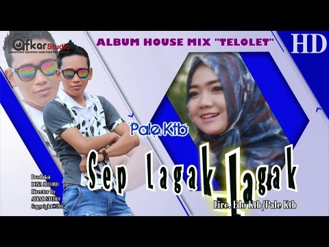 PALE KTB - SEP LAGAK   LAGAK  ( Album House Mix Telolet ) HD Video Quality 2017