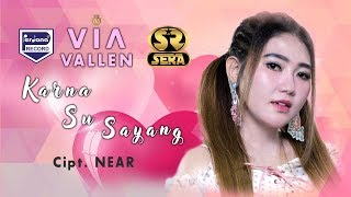 Video VIA VALLEN  - Karna Su Sayang {Cipt: Near}  [Official] MP3, 3GP, MP4, WEBM, AVI, FLV April 2019