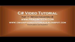 Part 17 - C# Tutorial - Method Parameters.avi