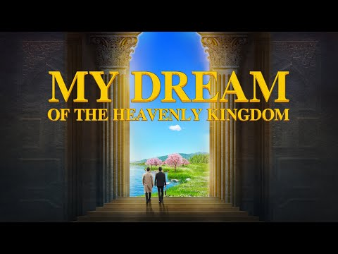"Accept The Judgment In The Last Days And Be Raptured Before God | ""My Dream Of The Heavenly Kingdom"""