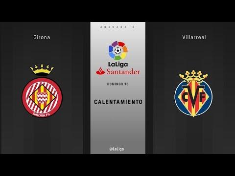 Calentamiento Girona vs Villarreal