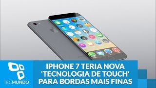 Novo iPhone pode ter nova 'tecnologia de touch' para alcançar bordas mais finas, iPhone, Apple, iphone 7