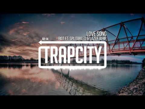RIOT - Love Song (ft. Splitbreed & Lazer Whip)