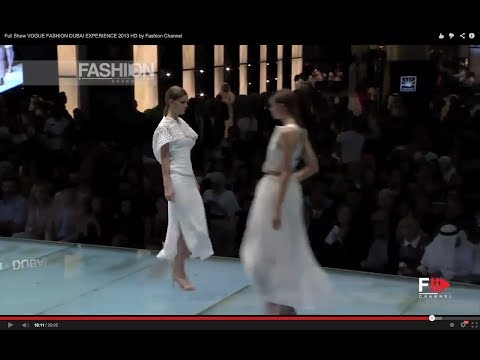 Full Show VOGUE FASHION DUBAI EXPERIENCE 2013 HD by Fashion